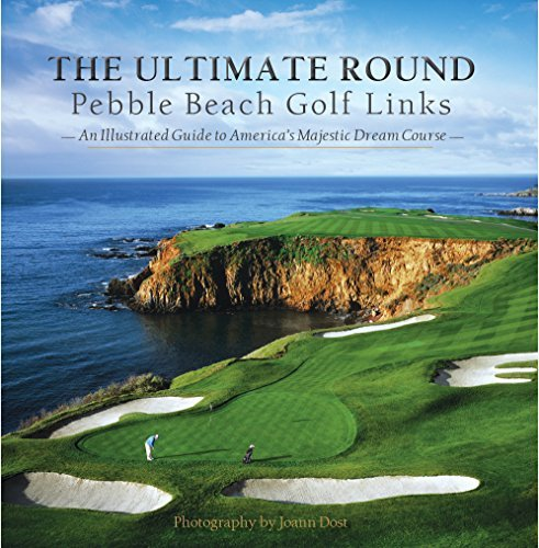 The Ultimate Round: Pebble Beach Golf Links, An Illustrated Guide to America's Majestic Dream Course by Neal Hotelling (2015-08-02) - Pebble Beach Golf Course