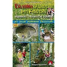 Erlebniswandern mit Kindern Nürnberg - Fränkische Schweiz: Mit vielen spannenden Freizeittipps. 40 Touren. Mit GPS-Daten. (Rother Wanderbuch)