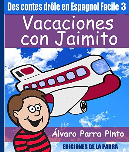 Des Contes Drôle en Espagnol Facile 3: Vacaciones con Jaimito par Álvaro Parra Pinto