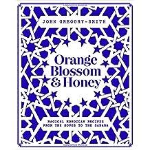 Orange Blossom & Honey: magical Moroccan recipes from the Souks to the Sahara: Magical Moroccan Recipes from the Souks to the Sahara