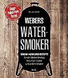 Webers Watersmoker: Know-how und Rezepte für den Weber Smokey Mountain Cooker und andere Smoker