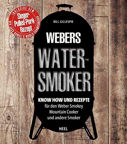 Webers Watersmoker: Know-how und Rezepte für den Weber Smokey Mountain Cooker und andere Smoker (Smoking Heels Und)