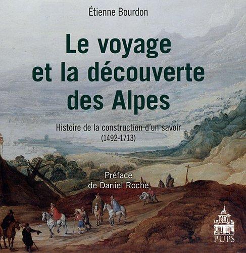 Le voyage et la dcouverte des Alpes : Histoire de la construction d'un savoir 1492-1713