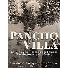Pancho Villa: La Vida y La Leyenda de Famoso Revolucionario de México (Spanish Edition)