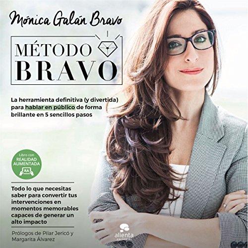 Método BRAVO: La herramienta definitiva (y divertida) para hablar en público de forma brillante en 5 sencillos pasos por Mónica Galán Bravo