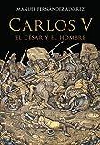 Carlos V, el césar y el hombre (BIOGRAFIAS)