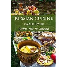 Russian Cuisine: Recipes from My Babushka (English Edition)