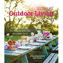 Outdoor Living: An Inspirational Guide to Making the Most of Your Outdoor Spaces