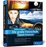 Die große Fotoschule: Digitale Fotopraxis (Galileo Design) - Christian Westphalen