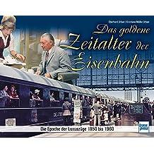 Das goldene Zeitalter der Eisenbahn: Die Epoche der Luxuszüge 1850 bis 1960