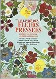 Le grand livre des fleurs séchées et pressées. Comment les récolter, les presser, les sécher, les disposer
