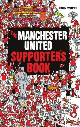 Manchester United Supporter's Book by White, John D. T. Published by Carlton Books Ltd (2011)