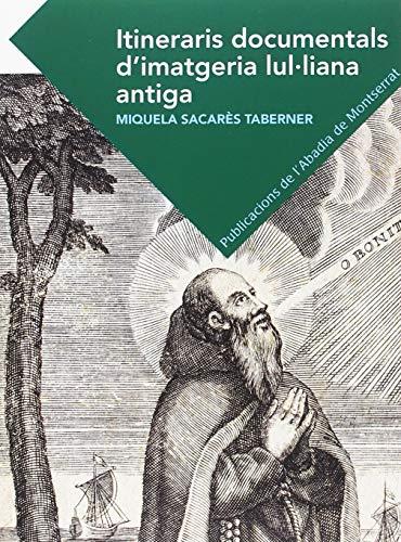 Itineraris Documentals D'Imatgeria Lul·Liana Antiga (Textos i Estudis de Cultura Catalana)
