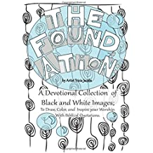 The Foundation: by Artist Tricia Jacobs: A Devotional Collection of Black and White Images; To Draw, Color, and Inspire your Worship. With Biblical Quotations.