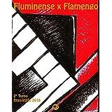 Fluminense x Flamengo: Brasileirão 2016/2º Turno (Campanha do Clube de Regatas do Flamengo no Campeonato Brasileiro 2016 Série A Livro 30) (Portuguese Edition)