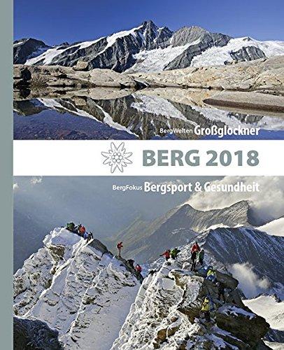 BERG 2018: Alpenvereinsjahrbuch. BergWelten: Großglockner / BergFokus: Bergsport & Gesundheit