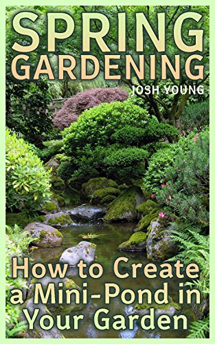 Spring Gardening: How to Create a Mini-Pond in Your Garden: (DIY Homestead, Gardening for Beginners, Farming) (English Edition)