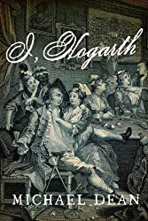 I, Hogarth: A Novel by Dean, Michael (2013)