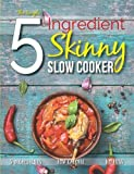 The Simple 5 Ingredient Skinny Slow Cooker Recipe Book: 5 Ingredients, Low Calorie, N...