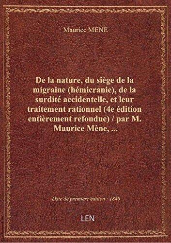 De la nature, du siège de la migraine (hémicranie), de la surdité accidentelle, et leur traitement r par Maurice MENE