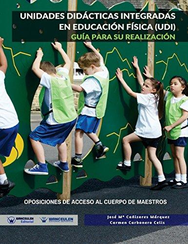 Unidades Didácticas integradas en Educación Física (UDI). Guía para su realización: Oposiciones de Acceso al cuerpo de Maestros por José María Cañizares Márquez