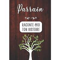 Parrain Raconte-moi ton Histoire: Journal mémoire à faire remplir par son Parrain avec le récit de sa vie   Souvenir de…