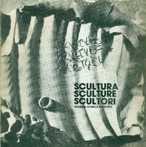 Scultura Sculture Scultori. Tendenze in Emila Romagma