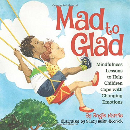 mad-to-glad-mindfulness-lessons-to-help-children-cope-with-changing-emotions