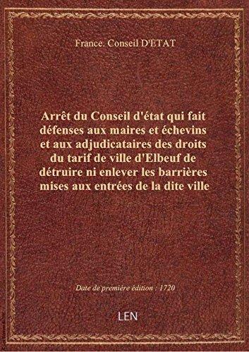 Arrêt du Conseil d'état qui fait défenses aux maires et échevins et aux adjudicataires des droits du par France. Conseil D'ET