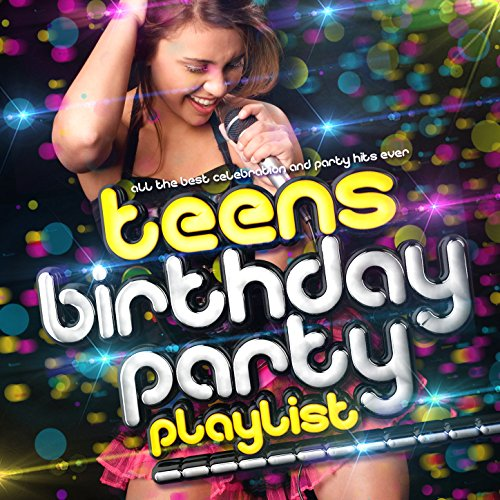 Teens Birthday Party Playlist - All the Best Teenage Celebration & Party Hits Ever!