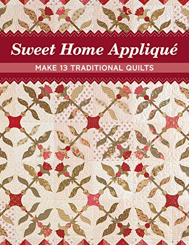 Sweet Home Appliqué: Make 13 Traditional Quilts