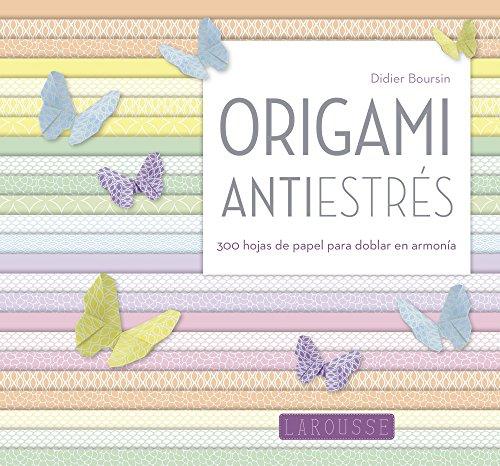 Origami antiestrés (Larousse - Libros Ilustrados/ Prácticos - Ocio Y Naturaleza - Ocio)