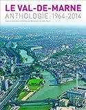 Le Val-de-Marne - Anthologie : 1964-2014