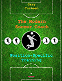 The Modern Soccer Coach: Position-Specific Training (English Edition)