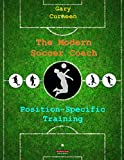 The Modern Soccer Coach: Position-Specific Training