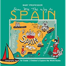 Show Me The Way to Spain - Geography Book 1st Grade | Children's Explore the World Books