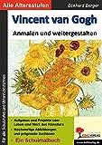 Vincent van Gogh ... anmalen und weitergestalten: Ein Schulmalbuch (Bedeutende Künstler ... anmalen und weitergestalten)