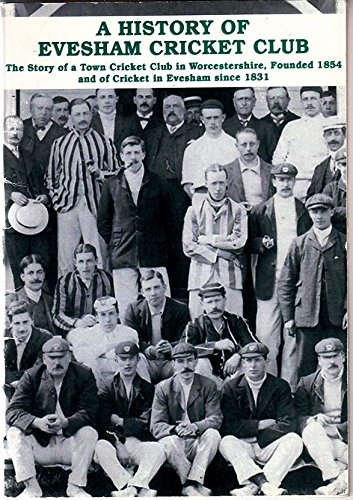 A History of Evesham Cricket Club: The Story of a Town Cricket Club in Worcestershire,Founded 1854,and of Cricket in Evesham Since 1831 por Ted Bradshaw