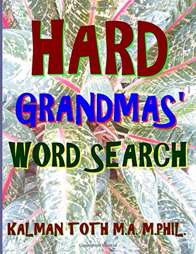 Hard Grandmas' Word Search: 300 Challenging & Entertaining  Themed Puzzles por Kalman A Toth M.A.M