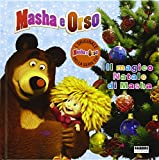 Il magico Natale di Masha. Masha e Orso. Ediz. illustrata