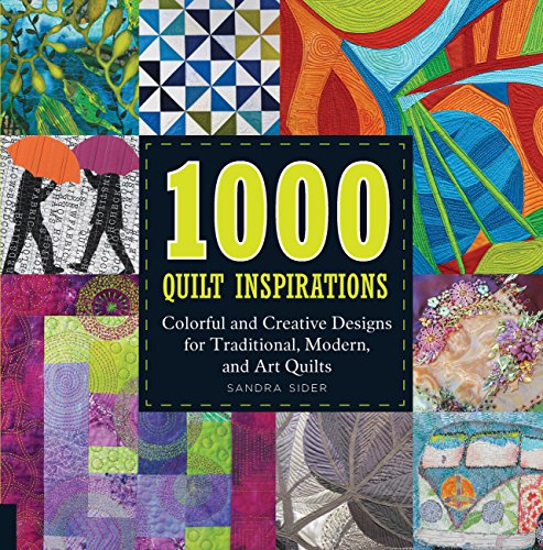 1000 Quilt Inspirations: Colorful and Creative Designs for Traditional, Contemporary, and Art Quilts par Sandra Sider