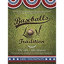 Baseball's LOST Tradition - The 1961 - 1962 Season: The Untold Story of Baseball's First Self-imposed Expansion (English Edition)
