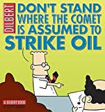 Don't Stand Where the Comet Is Assumed to Strike Oil (Dilbert Book Collections Graphi)