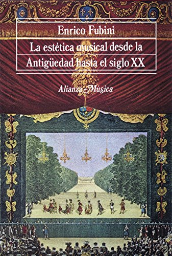 La estética musical desde la antigüedad hasta el siglo XX / Musical Aesthetics From Ancient Times until the Twentieth Century por Enrico Fubini