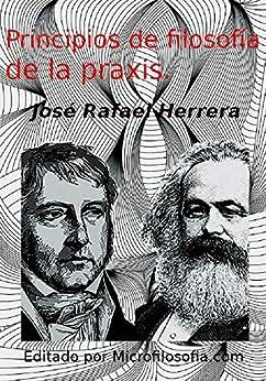 José Rafael Herrera - Principios de filosofía de la praxis.