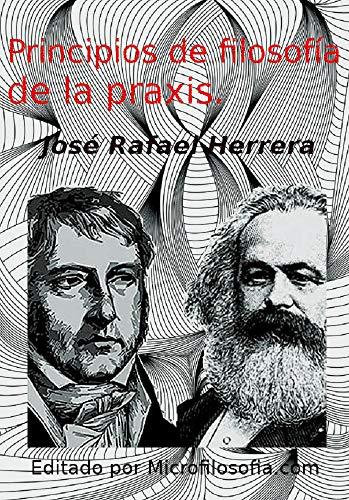 Principios de filosofía de la praxis. por José Rafael Herrera