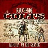 Rauchende Colts: Kojoten am Rio Grande [Hörbuch]