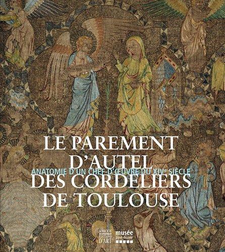 le-parement-dautel-des-cordeliers-de-toulouse-catalogue-dexposition-anatomie-dun-chef-doeuvre-du-xiv