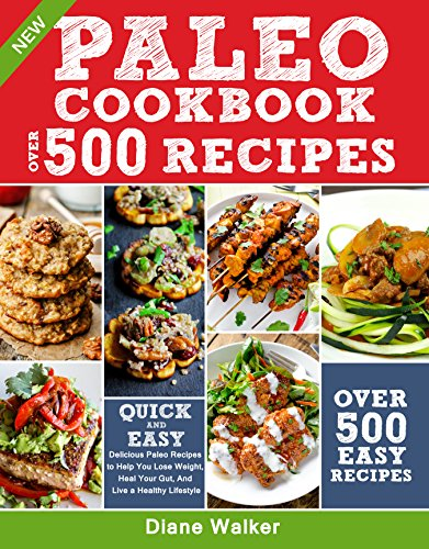 PALEO DIET COOKBOOK FOR BEGINNERS: 500 Delicious Paleo Recipes to Help You Lose Weight, Heal Your Gut, And Live a Healthy Lifestyle (with Nutrition Facts) (English Edition)