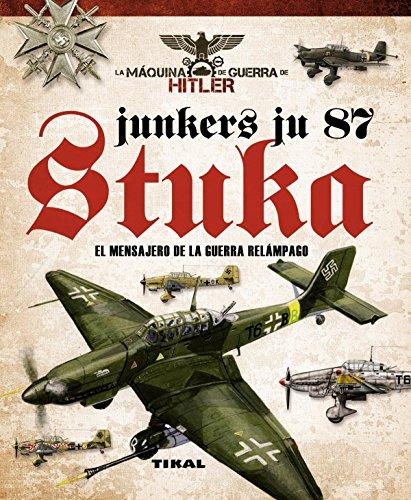 Junkers Ju 87 Stuka. El mensajero de la guerra relámpago (La máquina de guerra de Hitler)